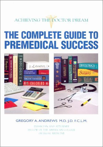 The Complete Guide to Premedical Success : Gregory A. Andrews