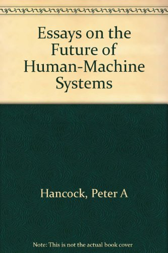 Essays on the Future of Human-Machine Systems: Hancock, Peter A
