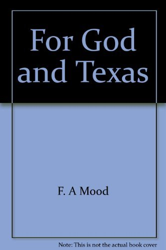 FOR GOD AND TEXAS: Autobiography of Francis: Mood, Francis A.