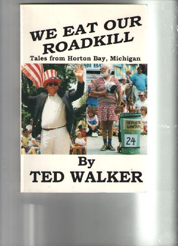 We Eat Our Roadkill: Tales from Horton Bay, Michigan (0966058208) by Ted Walker