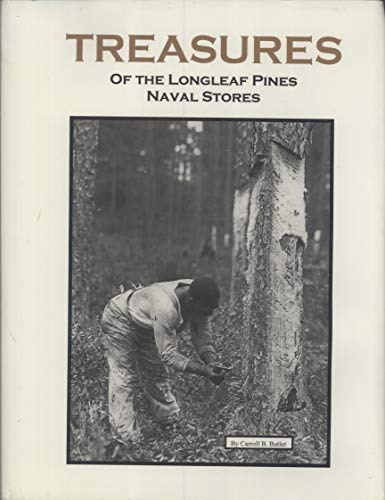 Treasures of the Longleaf Pines: Naval Stores: Carroll B. Butler