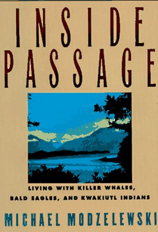 Inside Passage: Living With Killer Whales, Bald Eagles, and Kwakiutl Indians: Modzelewski, Michael