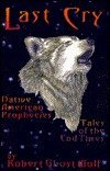 Last Cry: Native American Prophecies--Tales of the: Ghost Wolf, Robert,