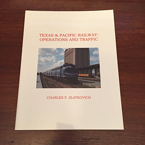 9780966068009: Texas & Pacific Railway : Operations and Traffic [Paperback] by Zlatkovich, C...