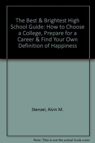 9780966069433: The Best & Brightest High School Guide: How to Choose a College, Prepare for a Career & Find Your Own Definition of Happiness