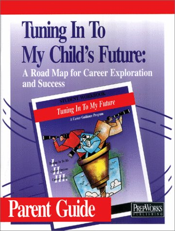 Tuning In To My Child's Future: A Road Map for Career Exploration and Success (Set of 3): ...