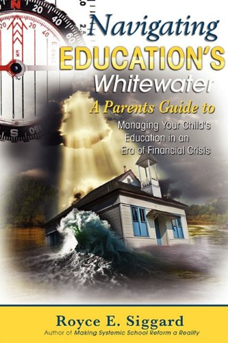 9780966069525: Navigating Education's Whitewater: A Parent's Guide to Managing Your Child's Education in an Era of Financial Crisis