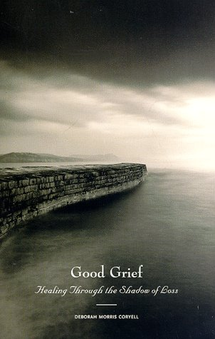 Good Grief: Healing Through the Shadow of Loss: Coryell, Deborah Morris