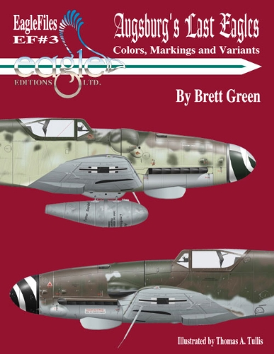 9780966070651: Augsburg's Last Eagles: The Colors, Markings and Variants of the Messerschmitt Bf 10 Luftwaffe Fighter from June 1944 to May 1945 (Eagle Files #3)