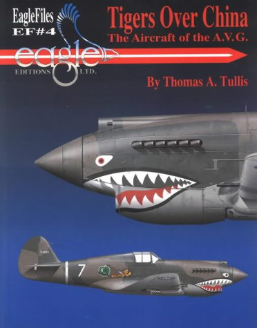 Tigers Over China: The Aircraft of the A.V.G (EagleFiles, No. 4)