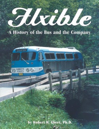Flxible: A history of the bus and: Robert R Ebert