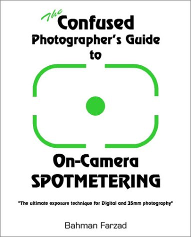 9780966081701: The Confused Photographer's Guide to On-Camera Spotmetering (The Confused Photographer's Guide to . . . Series)