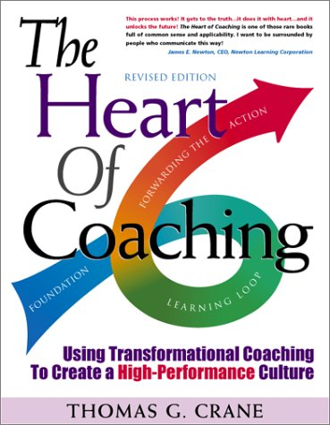 The Heart of Coaching: Using Transformational Coaching to Create a High-Performance Culture - ...