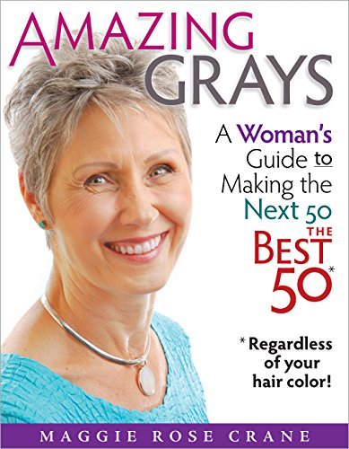 Amazing Grays: A Woman's Guide to Making the Next 50 the Best 50*Regardless of Your Hair color...