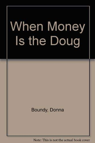 When Money is the Drug : Understanding and Changing Self-Defeating Money Patterns: Boundy, Donna