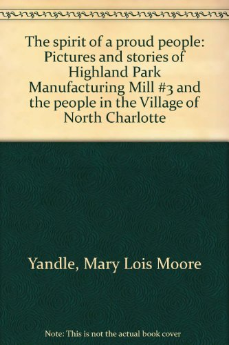 9780966092400: The spirit of a proud people: Pictures and stories of Highland Park Manufacturing Mill #3 and the people in the Village of North Charlotte