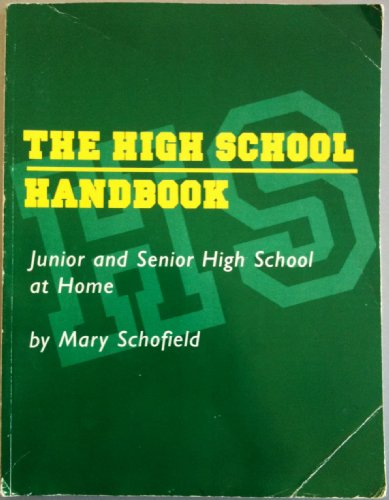 The High School Handbook: Junior and Senior High School at Home: Schofield, Mary