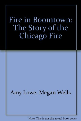 9780966094718: Fire in Boomtown: The Story of the Chicago Fire