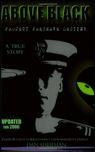 9780966097801: Above Black: Project Preserve Destiny Insider Account of Alien Contact & Government Cover-Up