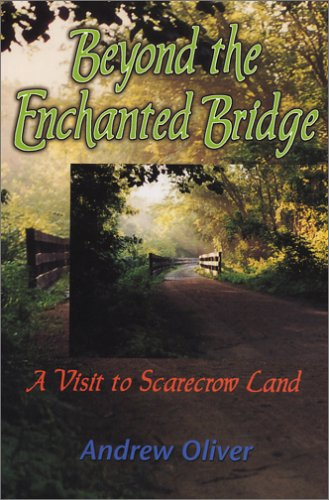 Beyond the Enchanted Bridge: A Visit to Scarecrow Land: Oliver, Andrew