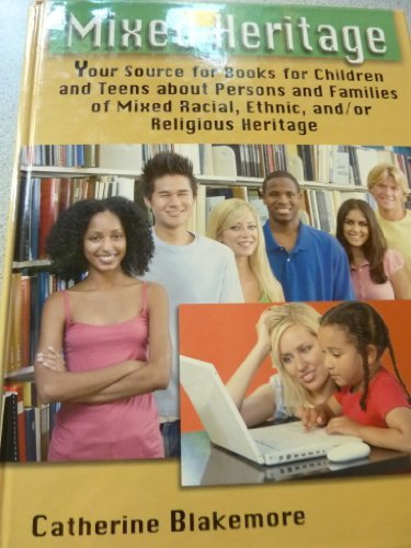 Mixed Heritage: Your Source for Books for Children and Teens about Persons and Families of Mixed ...