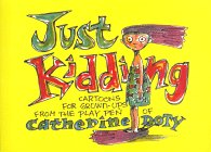 9780966107265: Just Kidding: Cartoons for Grown-Ups from the Play Pen of Catherine Doty