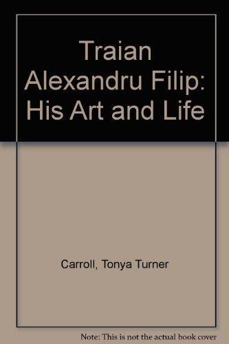 9780966111101: Traian Alexandru Filip: His Art and Life