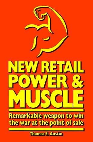 9780966114454: New Retail Power and Muscle : Remarkable weapon to win the war at the point of sale, beyond clicks-and-mortar