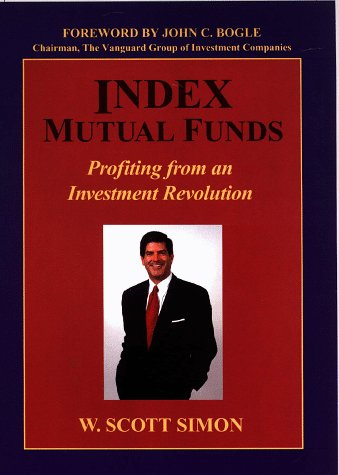Index Mutual Funds: Profiting from an Investment Revolution: Simon, W. Scott