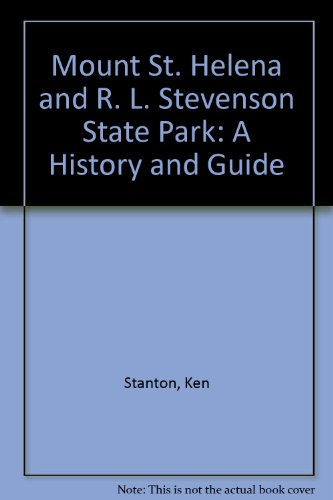 Mount St. Helena & R. L. Stevenson State Park: a history and Guide: Stanton, Ken