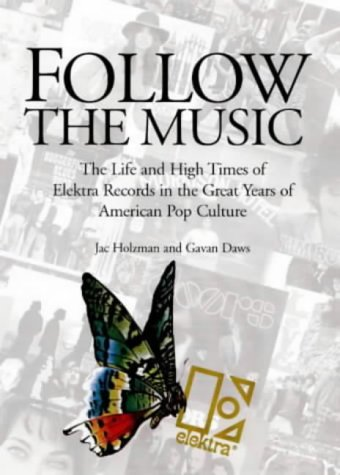 9780966122107: Follow the Music: The Life and High Times of Elektra Records in the Great Years of American Pop Culture
