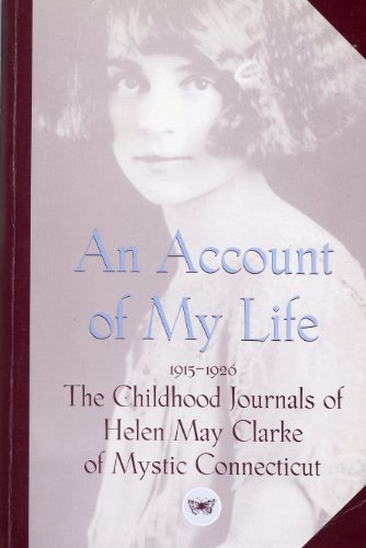 An account of my life: The childhood journals of Helen May Clarke, 1915-1926: Clarke, Helen May