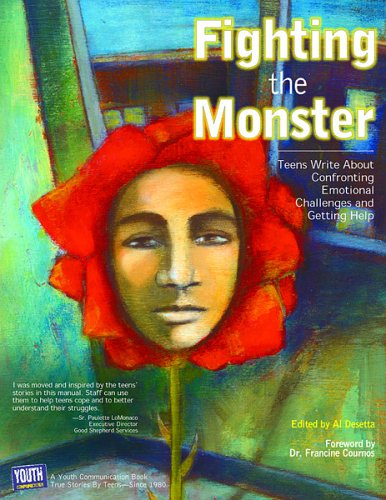 Fighting the Monster: Teens Write About Confronting Emotional Challenges and Getting Help: Youth ...