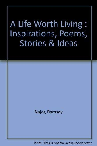 A Life Worth Living : Inspirations, Poems, Stories & Ideas: Najor, Ramsey