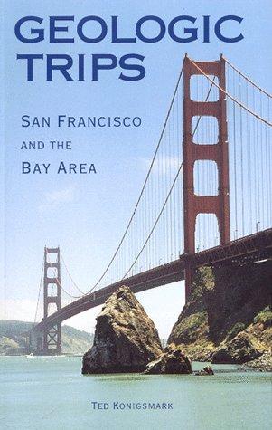 Geologic Trips, San Francisco and the Bay: Ted Konigsmark