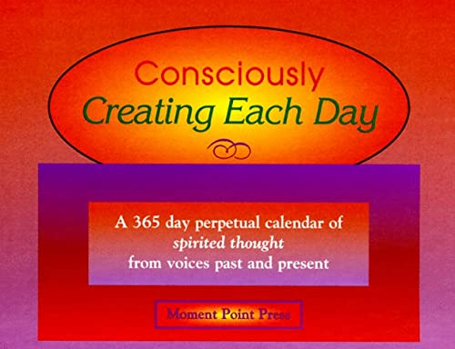 9780966132700: Consciously Creating Each Day: A 365 Day Perpetual Calendar of Spirited Thought from Voices Past and Present