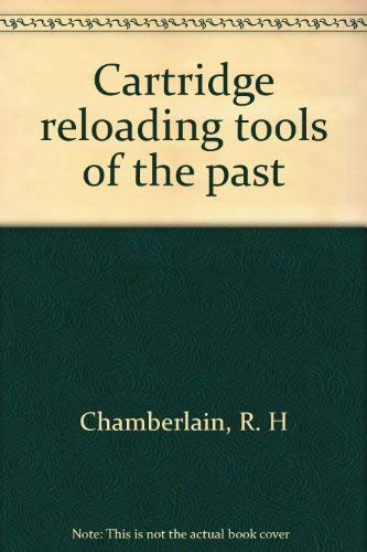 Cartridge reloading tools of the past: Chamberlain, R. H