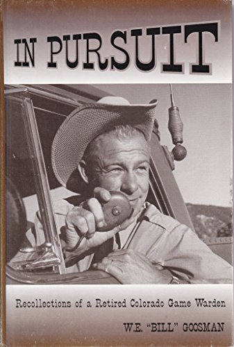 IN PURSUIT; RECOLLECTIONS OF A RETIRED COLORADO: Goosman, W. E.