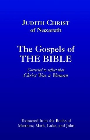 9780966143720: Judith Christ Of Nazareth, The Gospels Of The Bible, Corrected To Reflect That Christ Was A Woman, Extracted From The Books Of Matthew, Mark, Luke, And John,