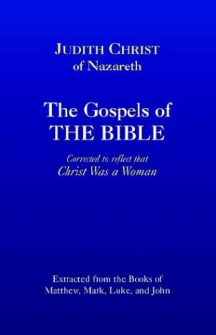 9780966143737: Judith Christ Of Nazareth, The Gospels Of The Bible, Corrected To Reflect That Christ Was A Woman, Extracted From The Books Of Matthew, Mark, Luke, And John,
