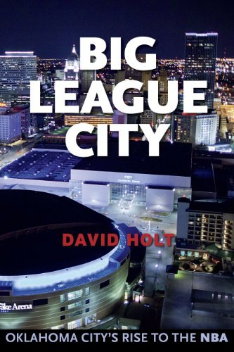 Big League City: Oklahoma City's Rise to the NBA: David Holt