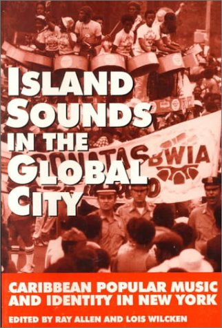 9780966147209: Island Sounds in the Global City: Caribbean Popular Music & Identity in New York