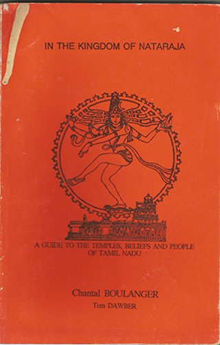 9780966149623: In the Kingdom of Nataraja: A Guide to the Temples, Beliefs and People of Tamil Nadu