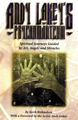 Andy Lakey's Psychomanteum: Spiritual Journeys Guided by Art, Angels and Miracles: Richardson,...