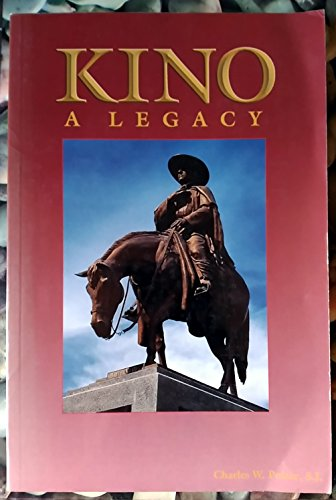 Kino : A Legacy: His Life, His: Charles W. Polzer