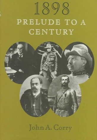 1898: A Prelude To A Century.: Corry, John A.