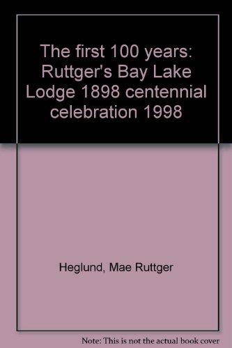 The First 100 Years : Ruttger's Bay Lake Lodge Centennial Celebration 1898-1998: Heglund, Mae ...