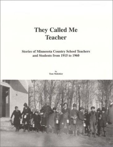 They Called Me Teacher : Stories of Minnesota Country School Teachers and Students from 1915 to 1960