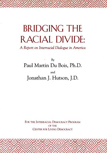 Bridging the Racial Divide: A Report on Interracial Dialogue in America: Bois, Paul Martin Du; ...