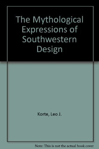 The Mythological Expressions of Southwestern Design: Korte, Leo J.